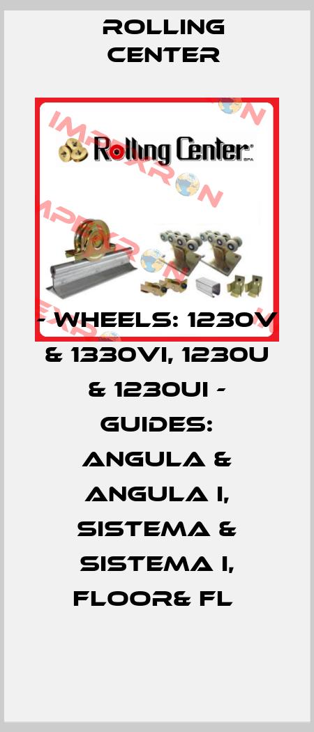 Rolling Center-- WHEELS: 1230V & 1330VI, 1230U & 1230UI - GUIDES: ANGULA & ANGULA I, SISTEMA & SISTEMA I, FLOOR& FL  price