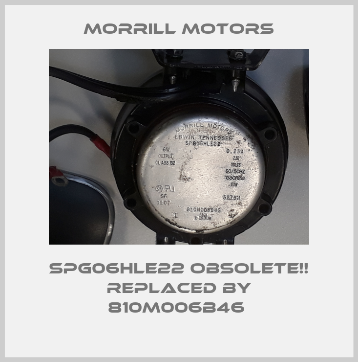 Morrill Motors-SPG06HLE22 Obsolete!! Replaced by 810M006B46  price