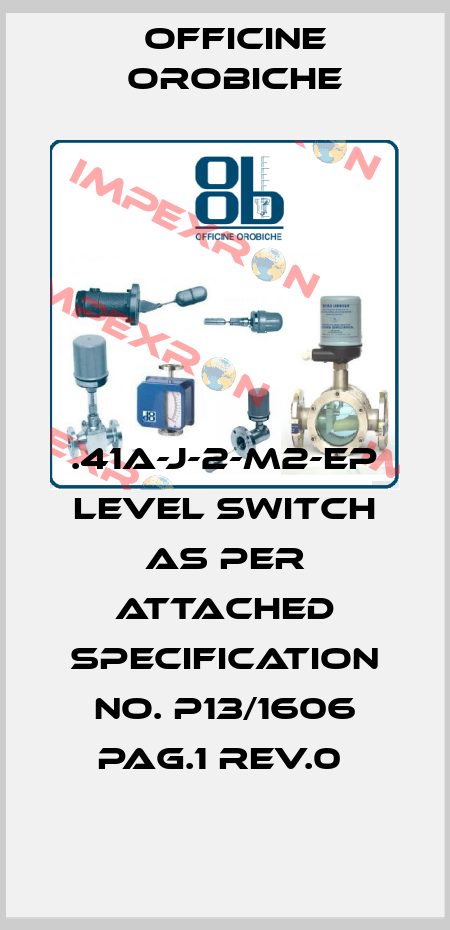 Officine Orobiche-.41A-J-2-M2-EP LEVEL SWITCH AS PER ATTACHED SPECIFICATION NO. P13/1606 PAG.1 REV.0  price